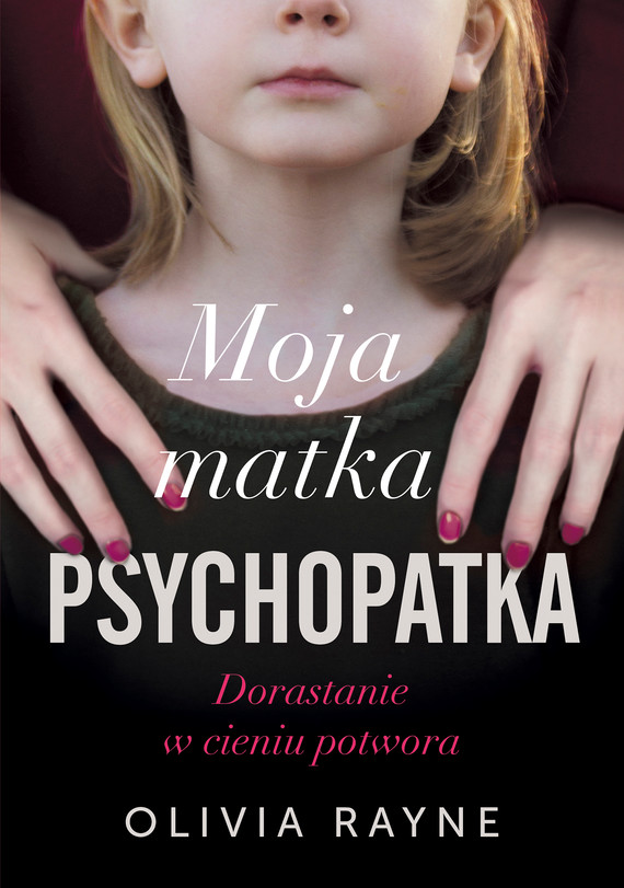 okładka Moja matka psychopatka. Dorastanie w cieniu potworaebook | epub, mobi | Olivia Rayne