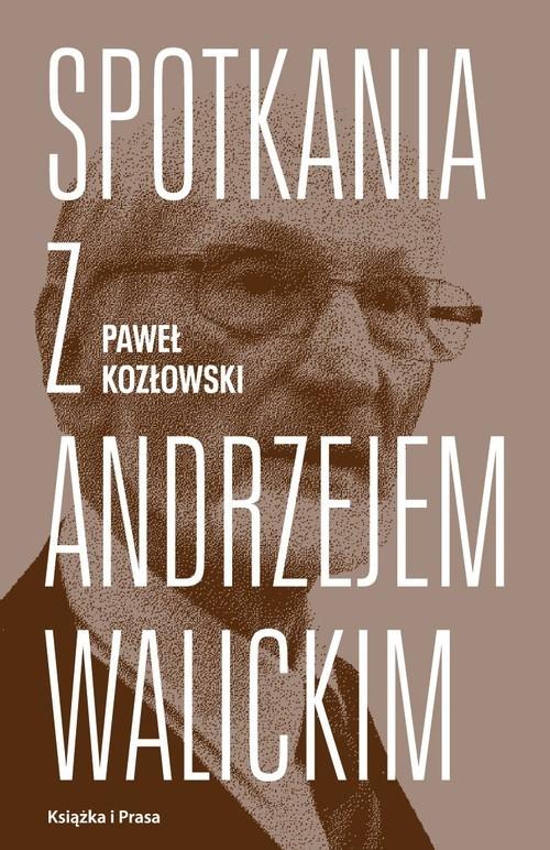 okładka Spotkania z Andrzejem Walickimksiążka |  | Paweł Kozłowski