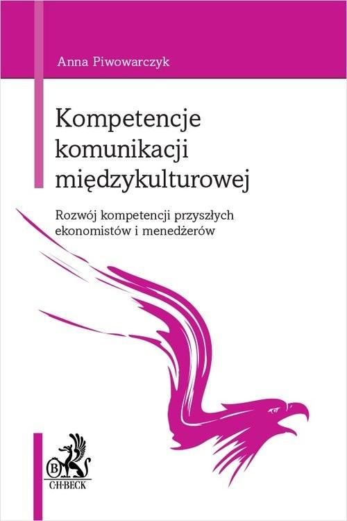 okładka Kompetencje komunikacji międzykulturowej Rozwój kompetencji przyszłych ekonomistów i menedżerówksiążka |  | Piwowarczyk Anna