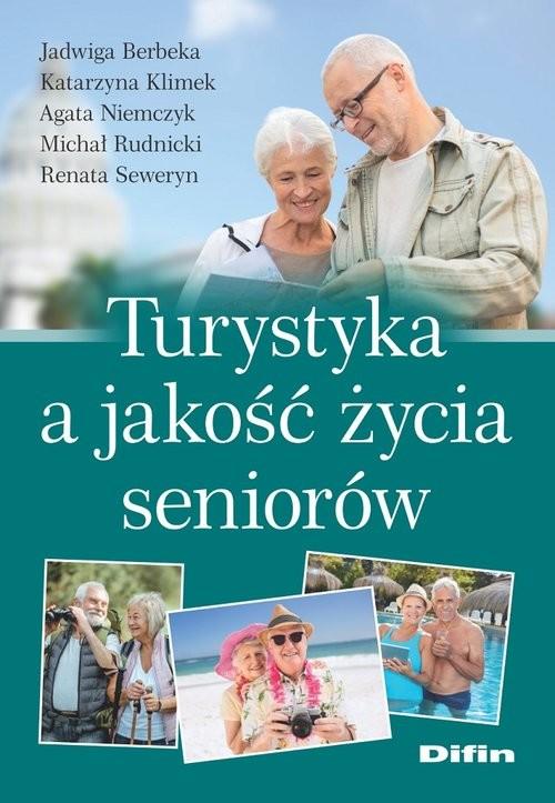 okładka Turystyka a jakość życia seniorówksiążka |  | Berbeka Jadwiga, Katarzyna Klimek, Agata Niemczyk, Michał Rudnicki, Renata Seweryn