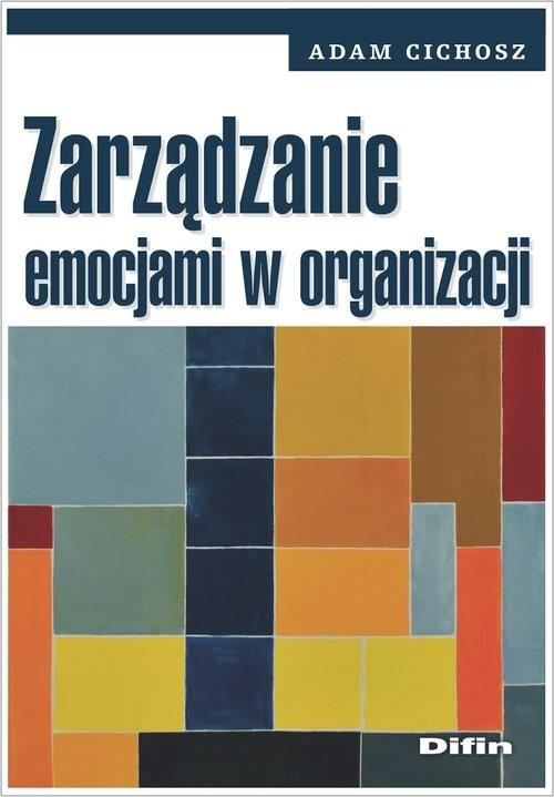 okładka Zarządzanie emocjami w organizacjiksiążka      Cichosz Adam