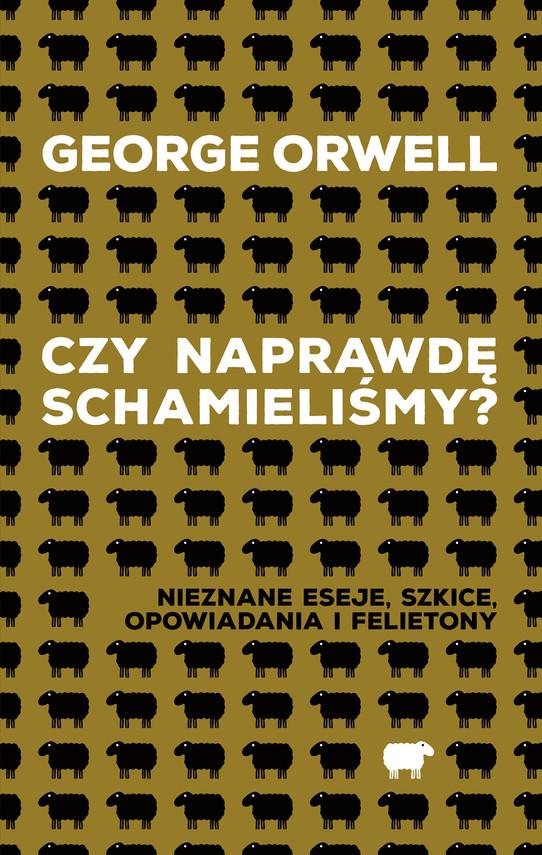okładka Czy naprawdę schamieliśmy? Nieznane eseje, szkice, opowiadania i felietonyebook | epub, mobi | George Orwell