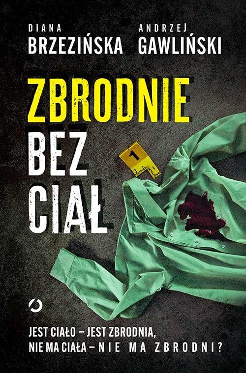 okładka Zbrodnie bez ciał. Jest ciało - jest zbrodnia, nie ma ciała - nie ma zbrodni?książka      Brzezińska; Andrzej Gawliński Diana