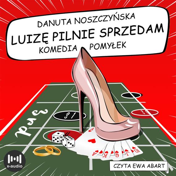 okładka Luizę pilnie sprzedamaudiobook | MP3 | Danuta Noszczyńska