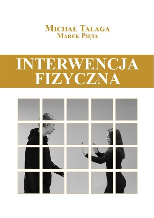 okładka Interwencja fizyczna Podręcznik dla pracowników placówek opiekuńczo-wychowawczych, resocjalizacyjnych i nie tylkoksiążka      Talaga Michał