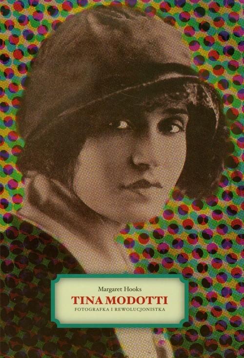 okładka Tina Modotti Fotografka i rewolucjonistkaksiążka |  | Hooks Margaret