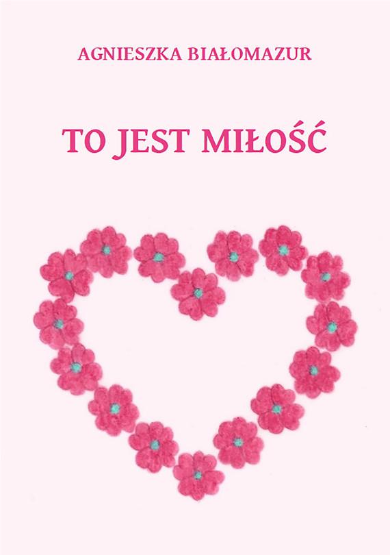 okładka To jest miłośćebook | epub, mobi | Agnieszka Białomazur