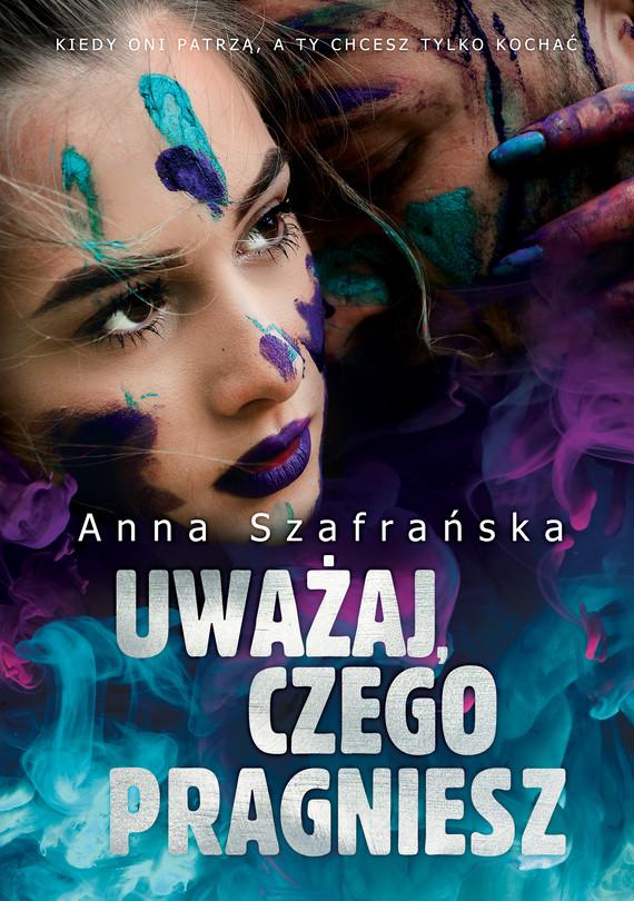 okładka Uważaj, czego pragnieszebook | epub, mobi | Anna Szafrańska