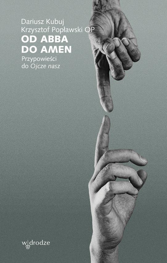 okładka Od Abba do Amen. Przypowieści do Ojcze naszebook | epub, mobi | Dariusz Kubuj, Krzysztof Popławski OP