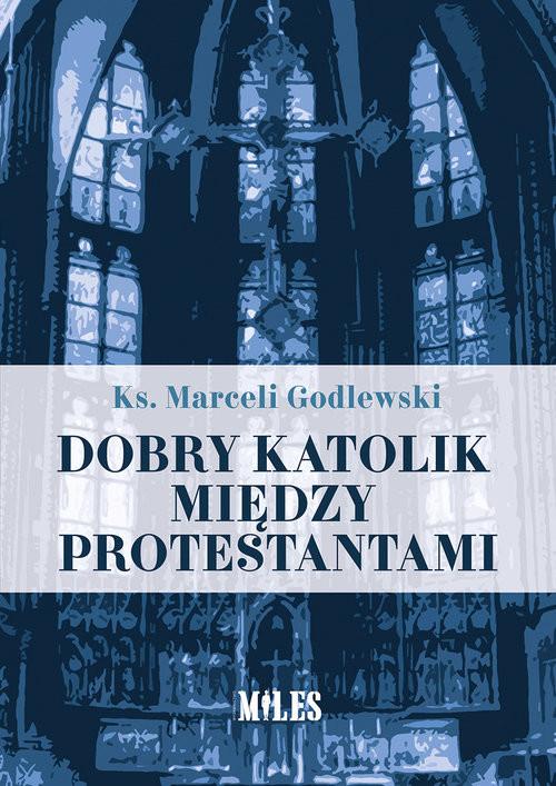 okładka Dobry katolik między protestantamiksiążka |  | Godlewski Marceli