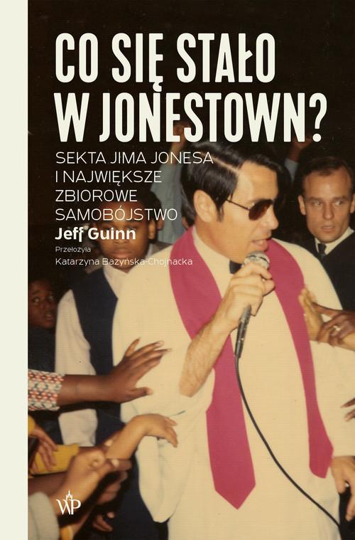 okładka Co się stało w Jonestown? Sekta Jima Jonesa i największe zbiorowe samobójstwoksiążka      Guinn Jeff