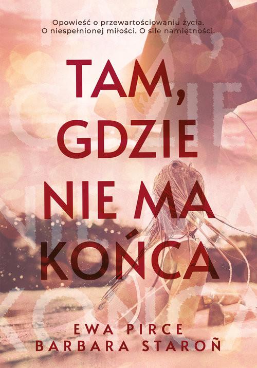 okładka Tam, gdzie nie ma końcaksiążka      Ewa Pirce, Barbara Staroń