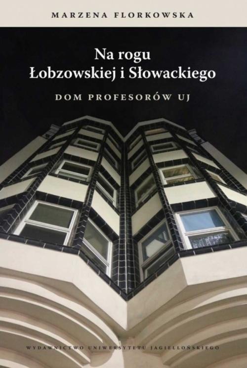 okładka Na rogu Łobzowskiej i Słowackiego Dom Profesorów UJksiążka |  | Florkowska Marzena