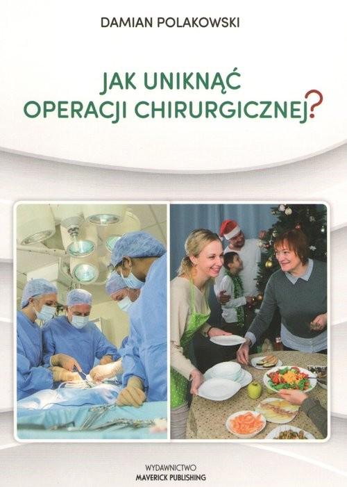 okładka Jak uniknąć operacji chirurgicznejksiążka |  | Polakowski Damian