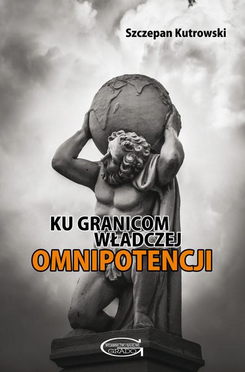 okładka Ku granicom władczej omnipotencjiksiążka |  | Kutrowski Szczepan