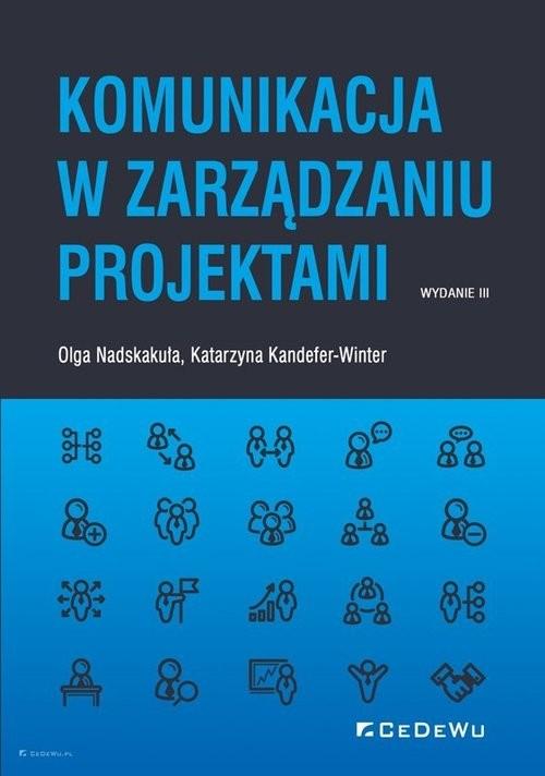 okładka Komunikacja w zarządzaniu projektami (wyd. III)książka      Katarzyna Kandefer-Winter, Olga Nadskakuła