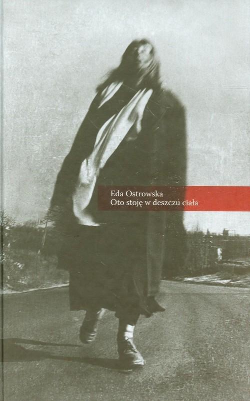 okładka Oto stoję w deszczu ciałaksiążka      Ostrowska Eda