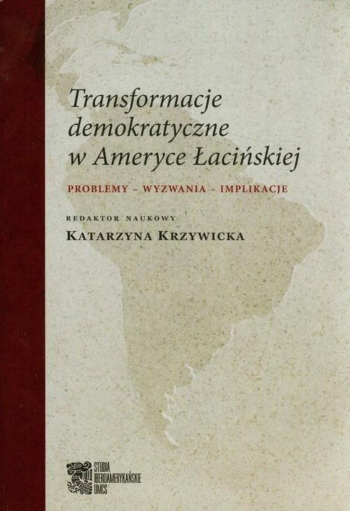 okładka Transformacje demokratyczne w Ameryce Łacińskiej Problemy - wyzwania - implikacjeksiążka |  |