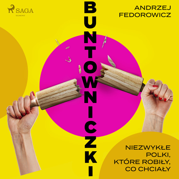 okładka Buntowniczki. Niezwykłe Polki, które robiły, co chciałyaudiobook | MP3 | Andrzej Fedorowicz