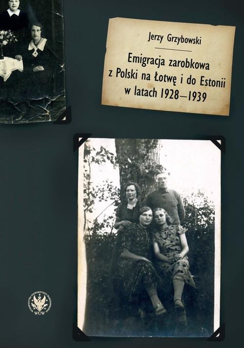 okładka Emigracja zarobkowa z Polski na Łotwę i do Estonii w latach 1928-1939książka      Grzybowski Jerzy