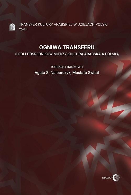 okładka Ogniwa transferu. O roli pośredników między kulturą arabską a polską - tom IIksiążka      Praca Zbiorowa