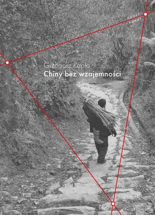 okładka Chiny bez wzajemnościksiążka |  | Grzegorz Kapla