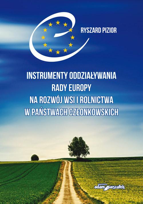 okładka Instrumenty oddziaływania Rady Europy na rozwój wsi i rolnictwa w państwach członkowskichksiążka      Pizior Ryszard