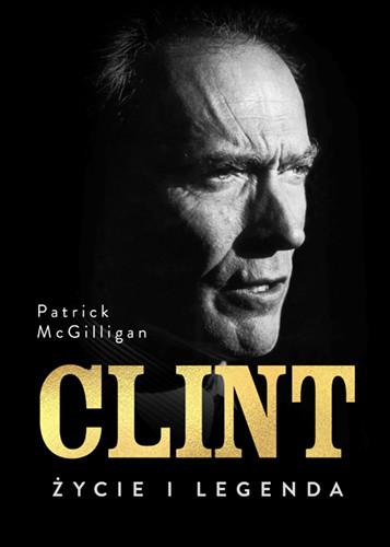 okładka Clint. Życie i legendaksiążka      Patrick Mcgilligan
