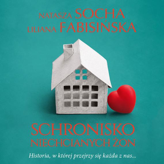 okładka Schronisko niechcianych żonaudiobook | MP3 | Natasza Socha, Liliana Fabisińska