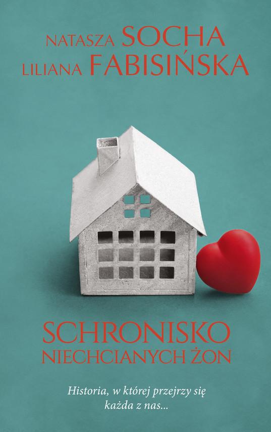okładka Schronisko niechcianych żonebook | epub, mobi | Natasza Socha, Liliana Fabisińska