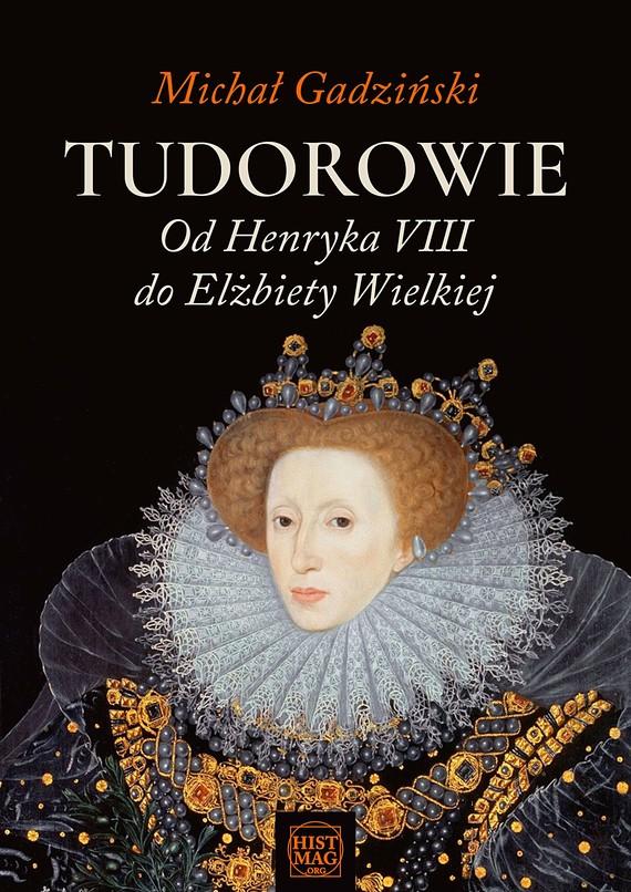 okładka Tudorowie. Od Henryka VIII do Elżbiety Wielkiejebook | epub, mobi | Michał Gadziński