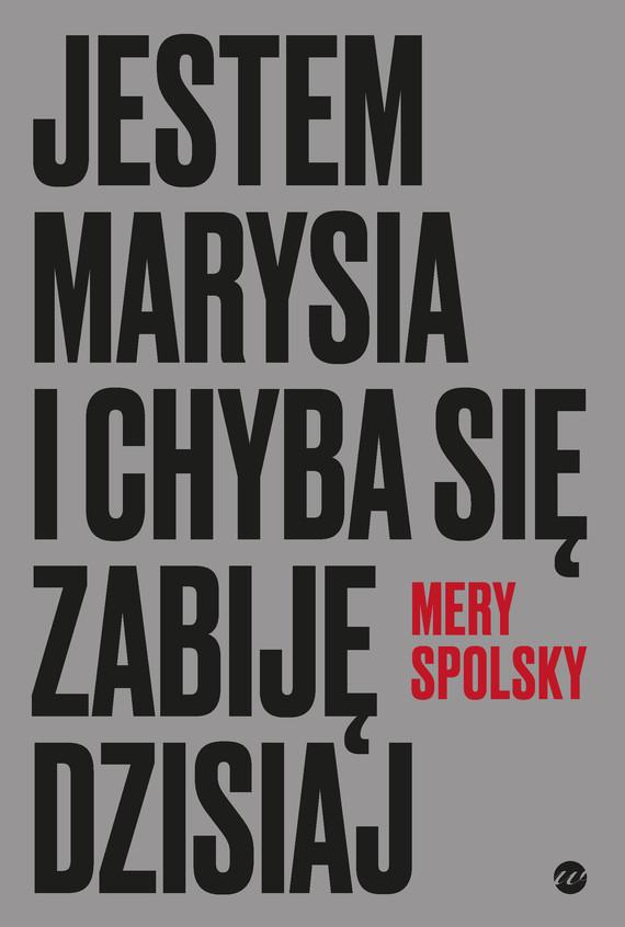 okładka Jestem Marysia i chyba się zabiję dzisiajebook   epub, mobi   Mery Spolsky