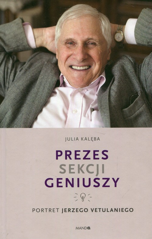 okładka Prezes Sekcji Geniuszy Portret Jerzego Vetulaniegoksiążka      Kalęba Julia