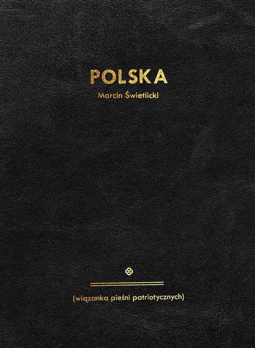 okładka Polska wiązanka pieśni patriotycznychksiążka      Marcin Świetlicki