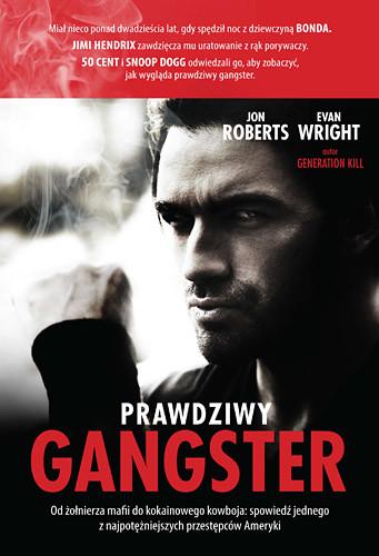 okładka Prawdziwy gangster. Moje życie: od żołnierza mafii do kokainowego kowboja i tajnego współpracownika władzksiążka |  | Jon Roberts, Evan Wright