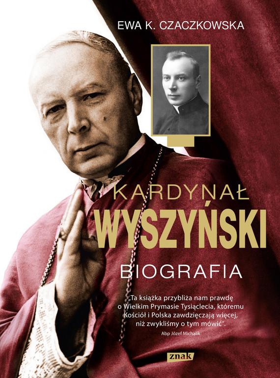 okładka Kardynał Wyszyński. Biografiaksiążka      Ewa K. Czaczkowska