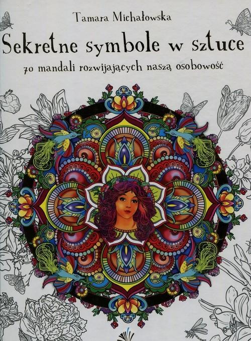 okładka Mandala antystresowa. Sekretne sybmole w sztuce. 101 mandali rozwijających naszą osobowość.książka      Tamara Michałowska