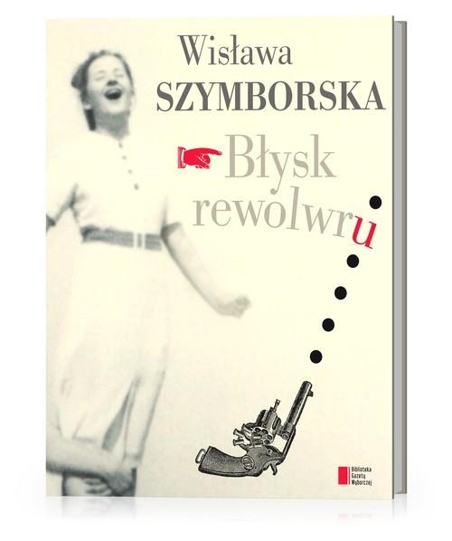 okładka Błysk rewolwruksiążka |  | Wisława Szymborska