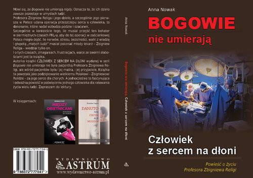 okładka Bogowie nie umierają Człowiek z sercem na dłoni Powieść o życiu Profesora Zbigniewa Religiksiążka      Anna Nowak