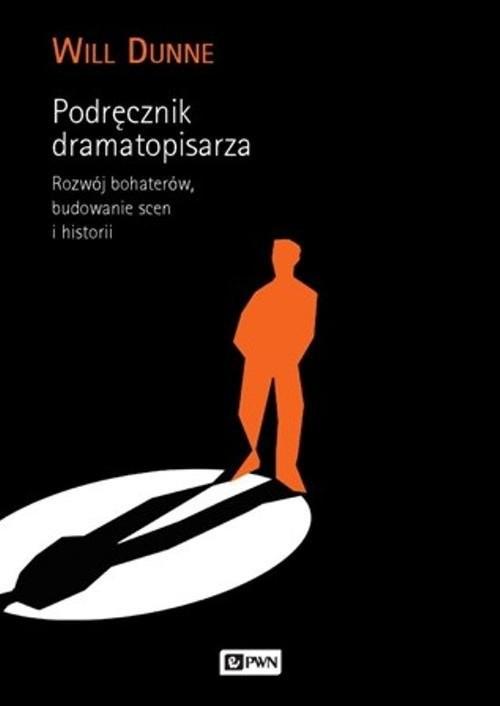 okładka Podręcznik dramatopisarza Rozwój bohaterów, budowanie scen i historii.książka |  | Will Dunne