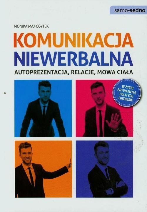 okładka Komunikacja niewerbalna Autoprezentacja, relacje, mowa ciałaksiążka      Maj-Osytek Monika