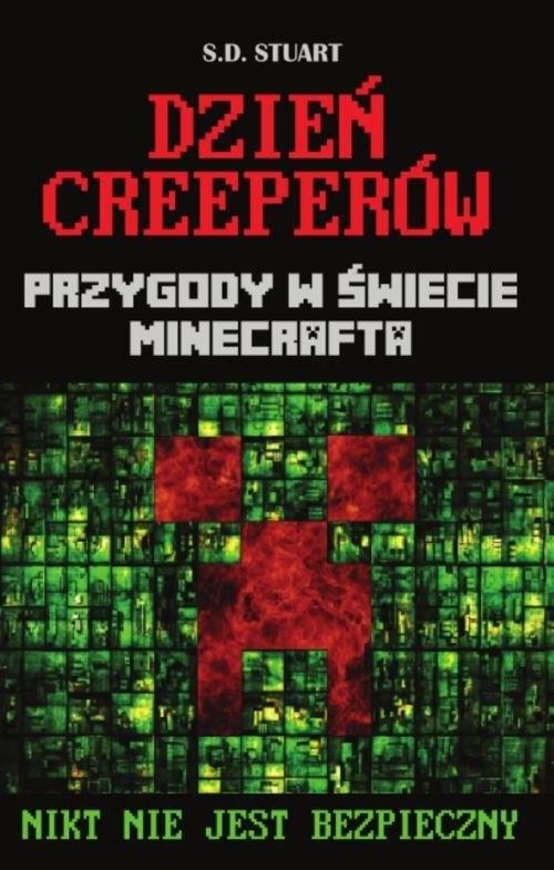 okładka Dzień Creeperów Przygody w świecie Minecrafta Nikt nie jest bezpiecznyksiążka      Stuart S.D.