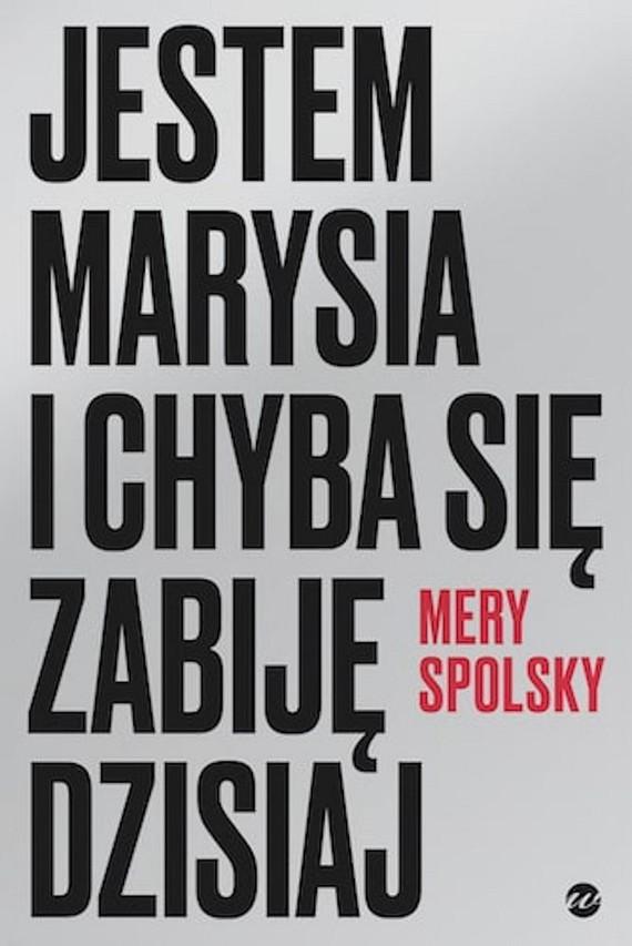 okładka Jestem Marysia i chyba się zabiję dzisiaj książka      Mery Spolsky