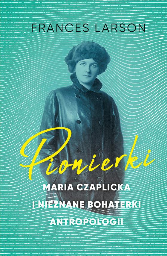 okładka Pionierki. Maria Czaplicka i nieznane bohaterki antropologiiebook   epub, mobi   Larson Frances