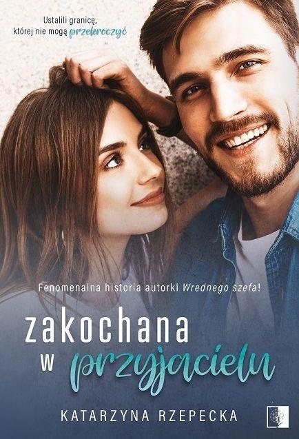 okładka Zakochana w przyjacielu książka |  | Katarzyna Rzepecka