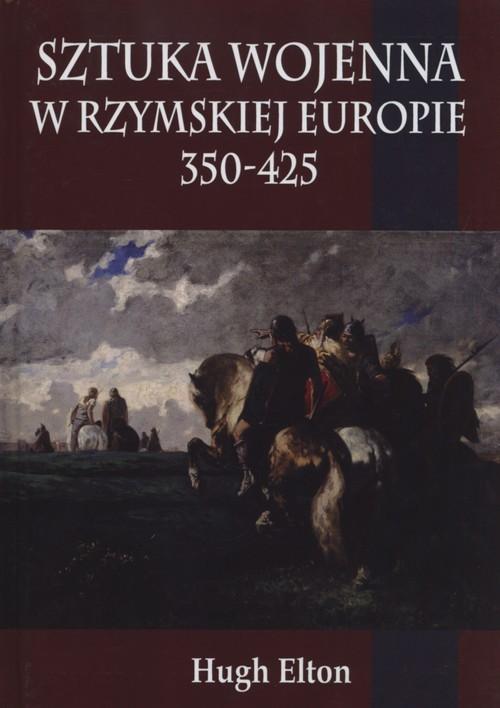 okładka Sztuka wojenna w rzymskiej Europie 350-425książka |  | Elton Hugh