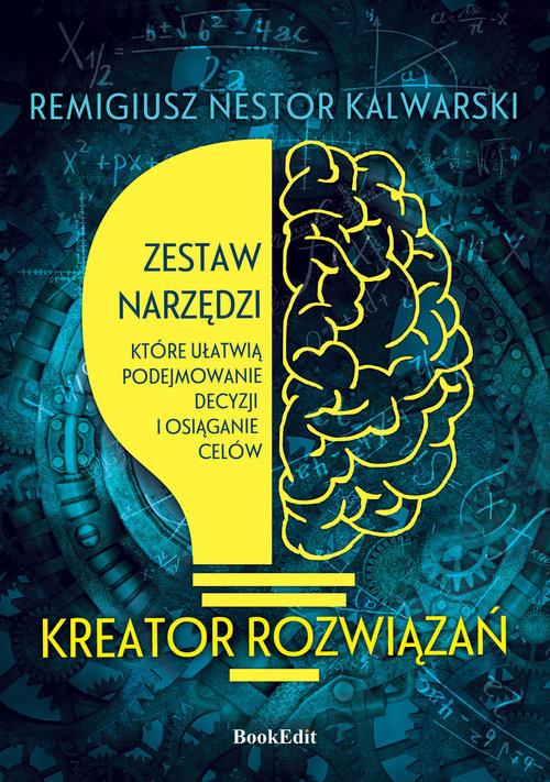 okładka Kreator rozwiązańksiążka |  | Remigiusz Nestor Kalwarski
