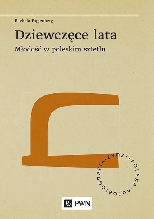 okładka Dziewczęce lata Młodość w poleskim sztetluksiążka |  | Fajgenberg Rachela