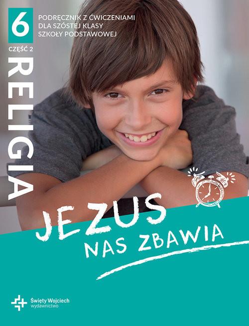 okładka Religia 6 Podręcznik z ćwiczeniami Część 1 Jezus nas zbawiaksiążka      s. Beata Zawiślak red.:, dr Marcin Wojtasik ks.