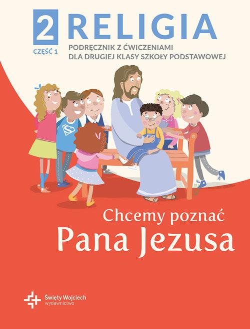 okładka Religia 2 Podręcznik z ćwiczeniami Część 1 - Chcemy poznać Pana Jezusaksiążka |  | ks. Paweł Płaczek red.